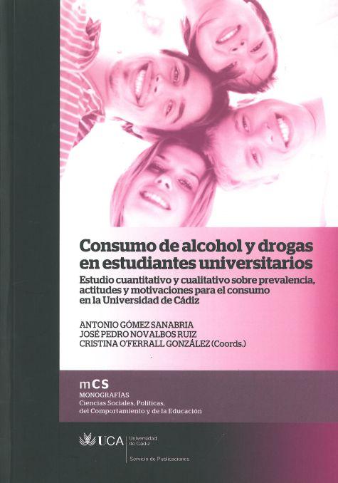 Consumo de Alcohol y Drogas en Estudiantes Universitarios: Estudio Cuantitativo y Cualitativo sobre Prevalencia, Actitudes y Motivaciones para el Consumo en la Universidad de Cádiz