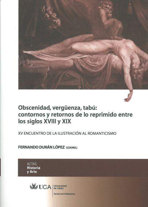 Obscenidad, Vergüenza, Tabú: Contornos y Retornos de lo Reprimido entre Siglos XVIII y XIX: XV Encuentro de la Ilustración al Romanticismo, Cádiz, 18, 19 y 20 de Mayo de 2011