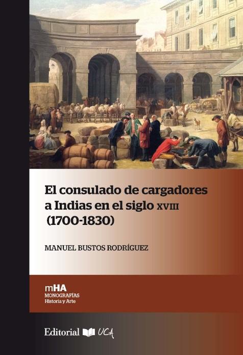 El consulado de cargadores a Indias en el siglo XVIII (1700-1830)