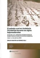 El Paisaje Rural en Andalucía Occidental durante los Siglos Bajomedievales: Actas de las I Jornadas Internacionales sobre Paisajes Rurales en Época Medieval. Cádiz, 1 y 2 de Abril de 2009