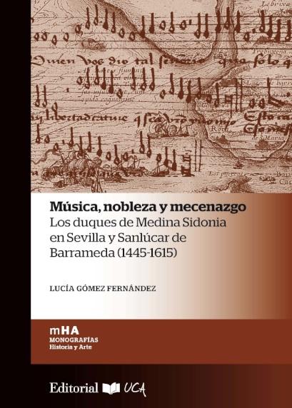 Música, nobleza y mecenazgo: los duques de Medina Sidonia en Sevilla y Sanlúcar de Barrameda (1445-1615)