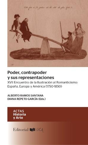 Poder, contrapoder y sus representaciones. XVII Encuentro de la Ilustración al Romanticismo. España, Europa y América (1750-1850)