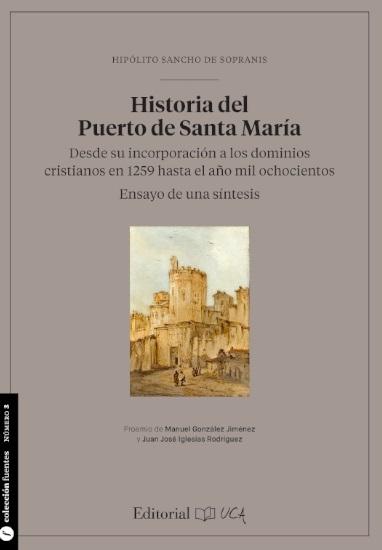 Historia del Puerto de Santa María. Desde su incorporación a los dominios cristianos en 1259 hasta el año mil ochocientos