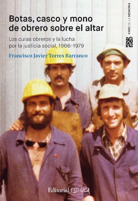 Botas, casco y mono de obrero sobre el altar. Los curas obreros y la lucha por la justicia social, 1966-1979