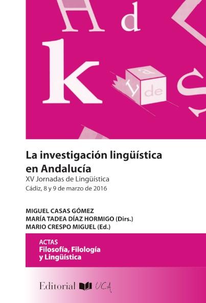 La investigación lingüística en Andalucía: XV Jornada de Lingüística Cádiz, 8 y 9 de marzo de 2016