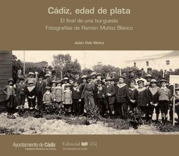 Cádiz, edad de plata. El final de una burguesía. Fotografías de Ramón Muñoz Blanco