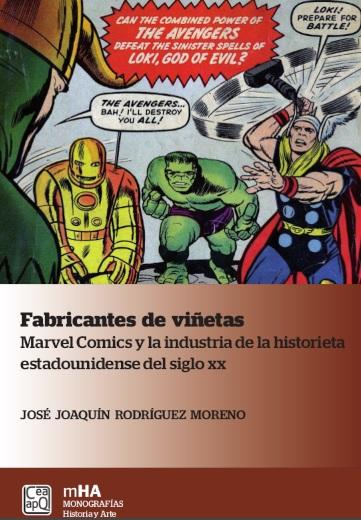 Fabricantes de viñetas. Marvel Comics y la industria de la historieta estadounidense del siglo XX