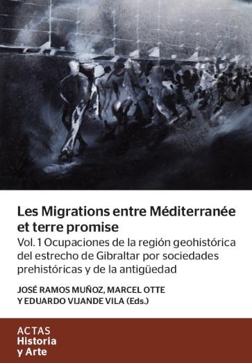 Les Migrations entre Méditerranée et terre promise. Vol. 1. Ocupaciones de la región geohistórica del estrecho de Gibraltar por sociedades prehistóricas y de la antigüedad