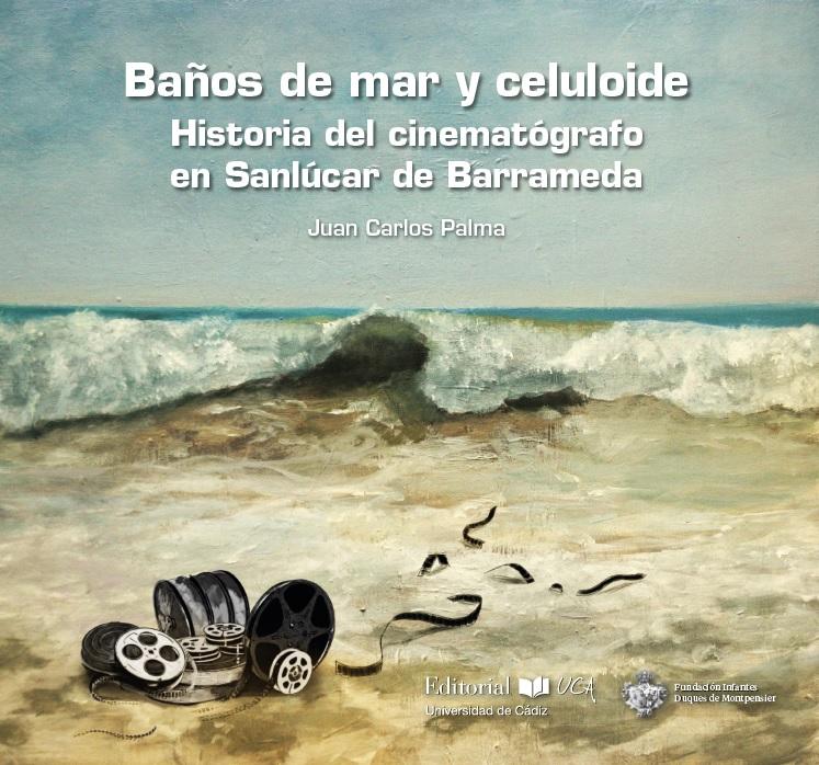 Baños de mar y celuloide. Historia del cinematógrafo en Sanlúcar de Barrameda